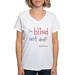 I'm Blind Not Deaf, Women's V-Neck T-Shirt