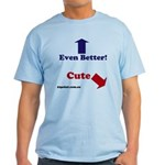 Cute Dog - Even Better Human Light T-Shirt
