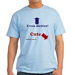 Cute Dog - Even Better Human Light T-Shirt
