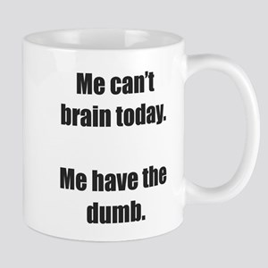Me Can't Brain Today Mugs