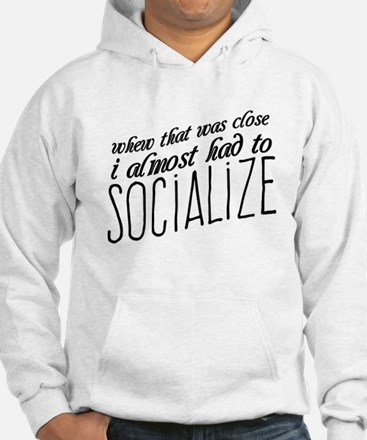 I Almost Had to Socialize Hoodie
