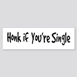 Honk if you're single. Bumper Sticker
