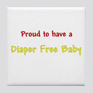 Proud To Have A Diaper Free Baby Tile Coaster