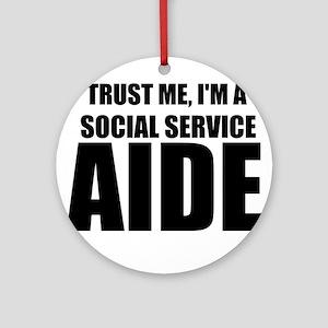 Trust Me, I'm A Social Service Aide Round Ornament