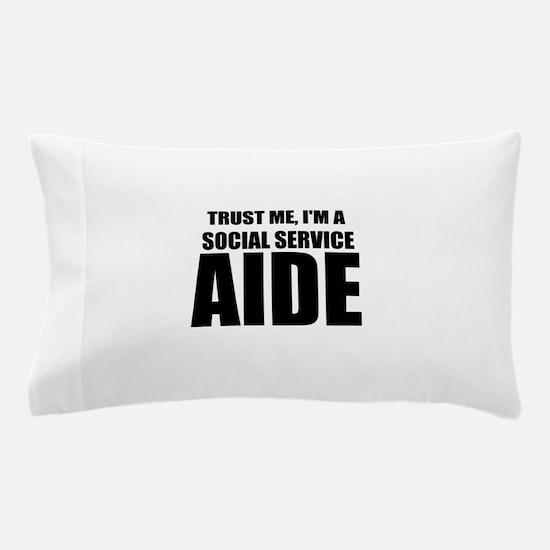 Trust Me, I'm A Social Service Aide Pillow Case