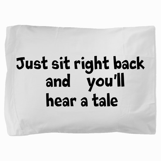 Just sit right back Pillow Sham