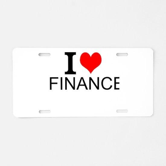 I Love Finance Aluminum License Plate