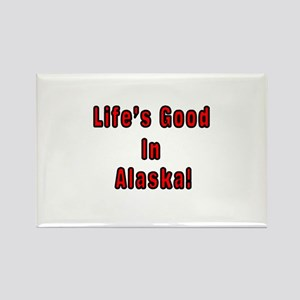 LIFE'S GOOD IN ALASKA Rectangle Magnet