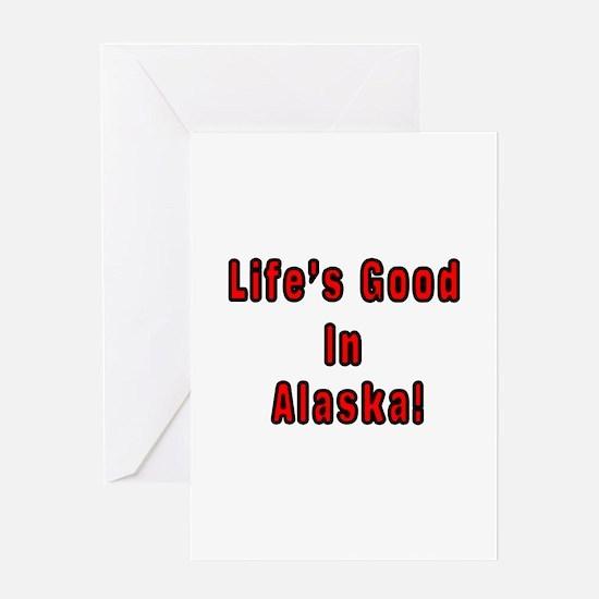 LIFE'S GOOD IN ALASKA Greeting Card