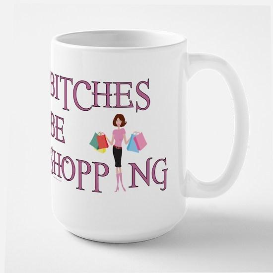 BITCHES BE SHOPPIN' Large Mug