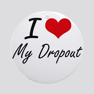 I Love My Dropout Round Ornament