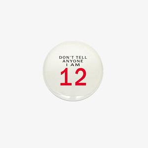 Don't Tell Anyone I'm 12 Mini Button