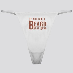 If you see a beard, play dead. Classic Thong