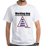Working Dog. Do Not Touch Please White T-Shirt