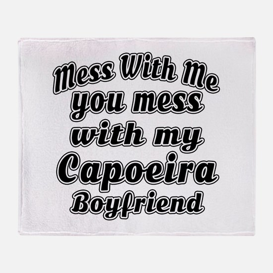 Mess with me you mess with my Capoei Throw Blanket