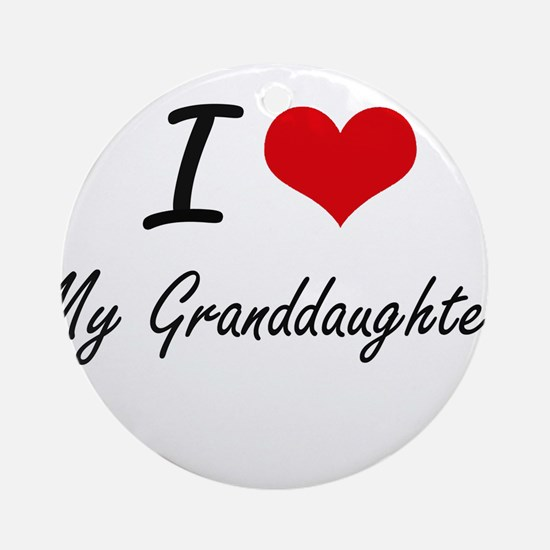 I Love My Granddaughter Round Ornament