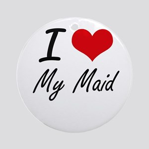 I Love My Maid Round Ornament