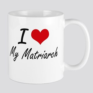 I Love My Matriarch Mugs