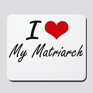 I Love My Matriarch Mousepad