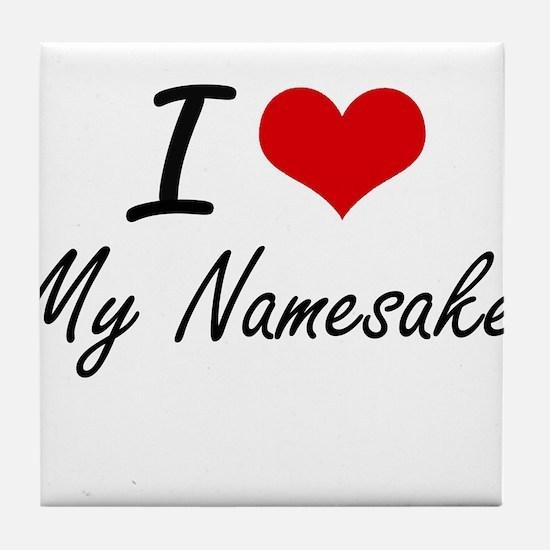 I Love My Namesake Tile Coaster