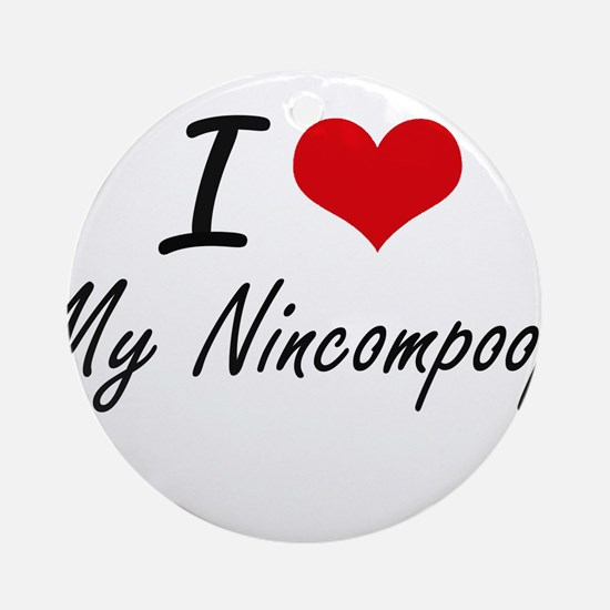 I Love My Nincompoop Round Ornament