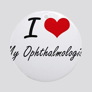 I Love My Ophthalmologist Round Ornament