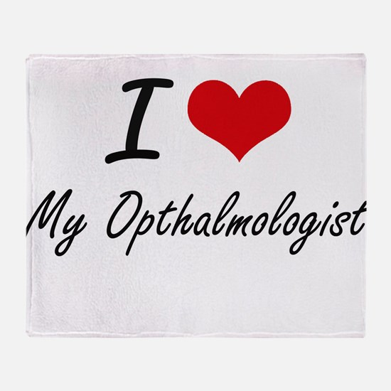 I Love My Opthalmologist Throw Blanket