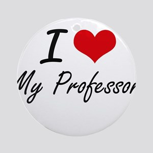 I Love My Professor Round Ornament