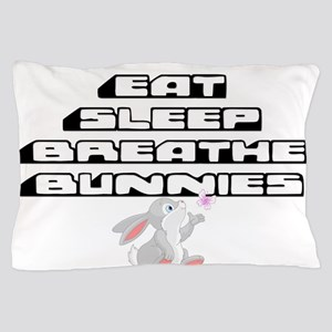 Eat, Sleep, Breathe, Bunnies Pillow Case