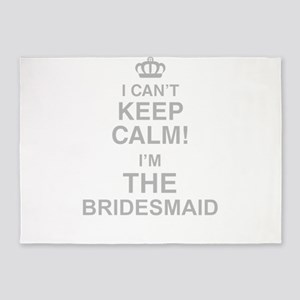 I Cant Keep Calm! Im The Bridesmaid 5'x7'Area Rug