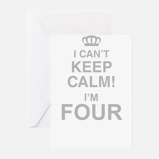 I Cant Keep Calm! Im Four Greeting Cards