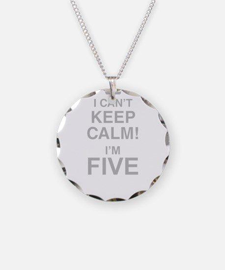 I Cant Keep Calm! Im Five Necklace