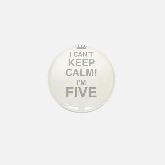 I Cant Keep Calm! Im Five Mini Button