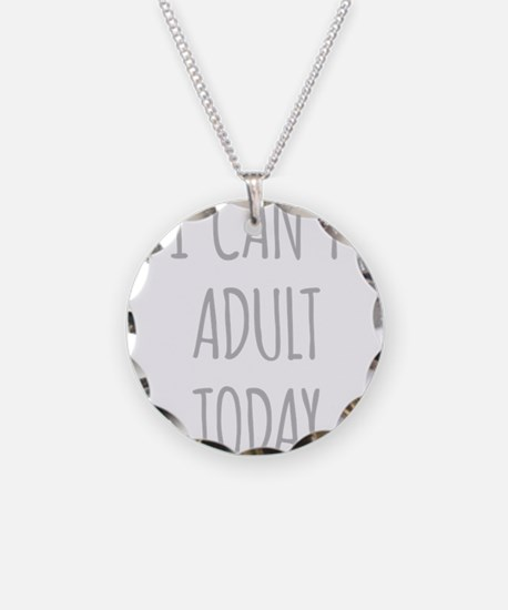 I Cant Adult Today Necklace
