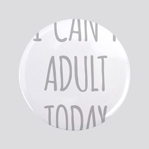 I Cant Adult Today Button