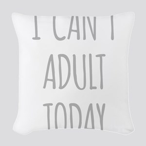 I Cant Adult Today Woven Throw Pillow