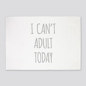 I Cant Adult Today 5'x7'Area Rug