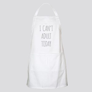 I Cant Adult Today Apron