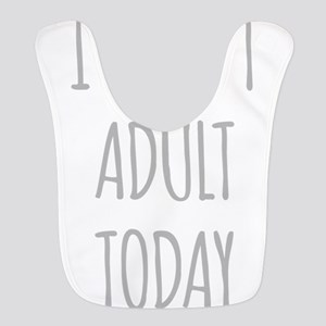 I Cant Adult Today Bib