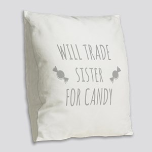 Will Trade Sister For Candy Burlap Throw Pillow