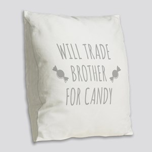 Will Trade Brother For Candy Burlap Throw Pillow