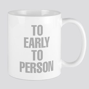 To Early To Person Mugs