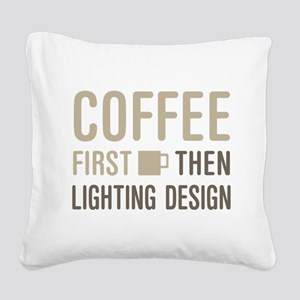Coffee Then Lighting Design Square Canvas Pillow