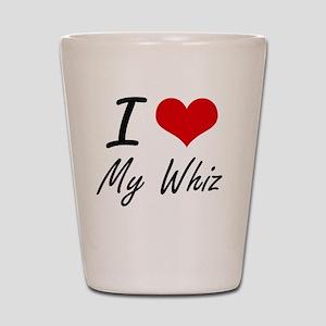 I love My Whiz Shot Glass