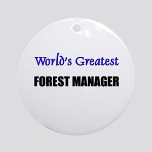Worlds Greatest FOREST MANAGER Ornament (Round)