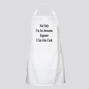 Not Only I'm An Awesome Engineer I Can Also  Apron
