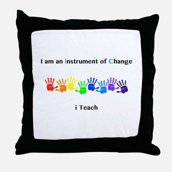 Instruments of Change I Teach Throw Pillow