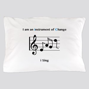 Instruments of Change I Sing Pillow Case