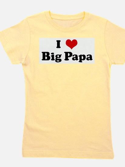 I Love Big Papa T-Shirt