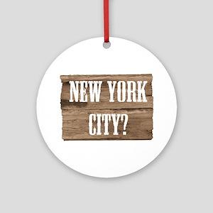 New York City? Ornament (Round)